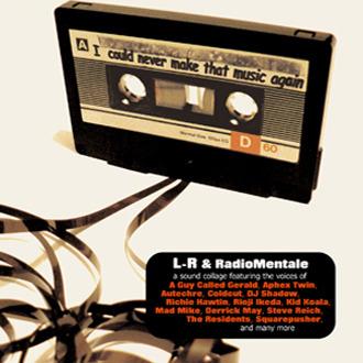 L-R & RADIOMENTALE. I Could Never Make That Music Again. CD digisleeve